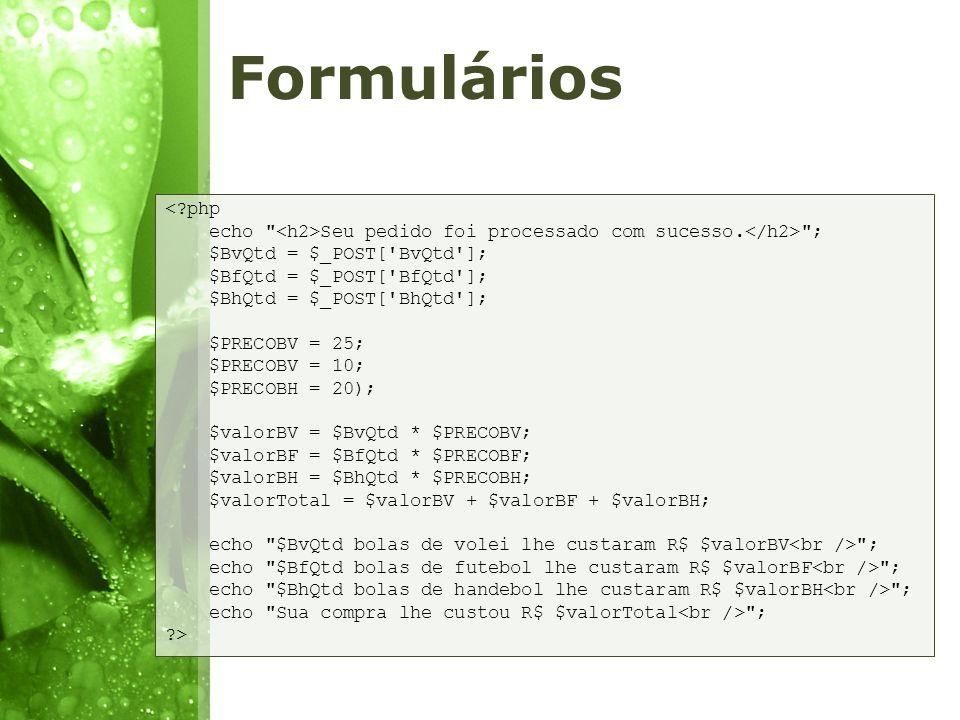 Formulários < php. echo <h2>Seu pedido foi processado com sucesso.</h2> ; $BvQtd = $_POST[ BvQtd ];